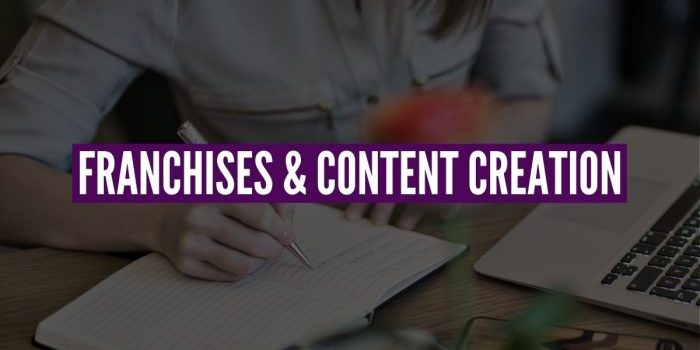 content creation for franchises